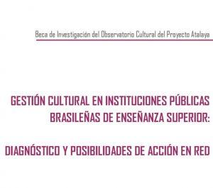 Beca Observatorio Cultural del Proyecto Atalaya: Gestión cultural en instituciones públicas brasileñas de Enseñanza Superior