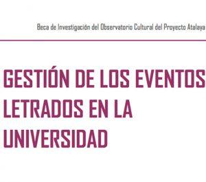 Beca Observatorio Cultural del Proyecto Atalaya: Gestión de los eventos letrados en la Universidad