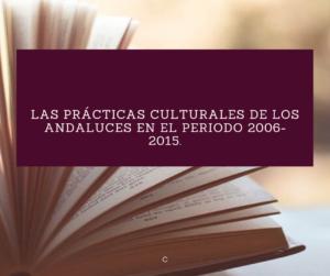 """Publicado el documento """"Las prácticas culturales de los andaluces en el periodo 2006-2015"""""""